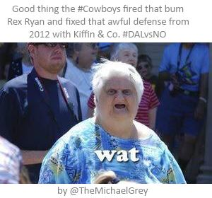 Good thing Cowboys fired Rex Ryan - wat